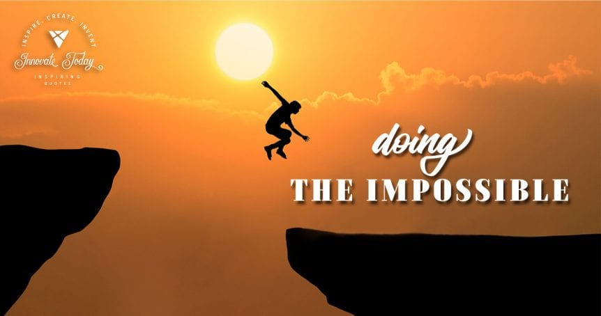 Doing the Impossible