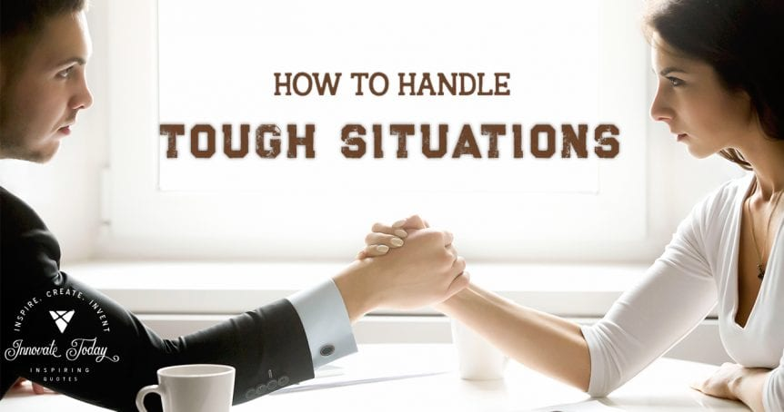 How to handle tough situations