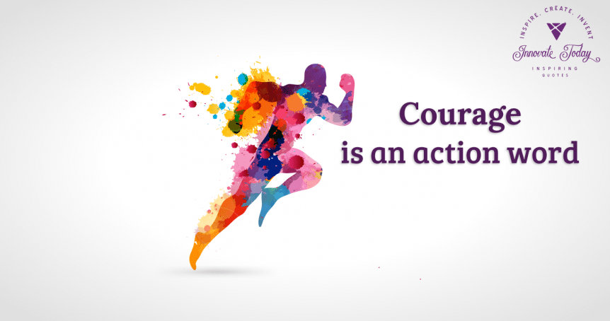 Courage is an action word