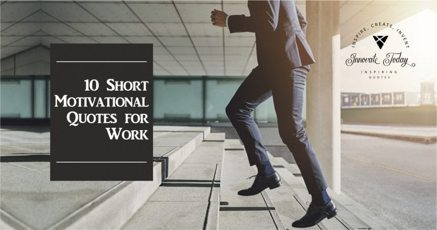 Ten short motivational quotes for work