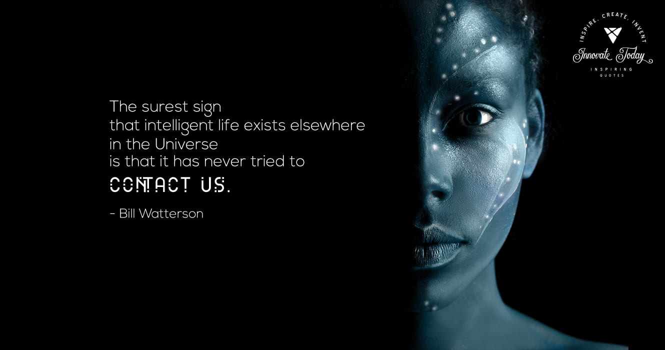 The surest sign that intelligent life exists Bill Watterson