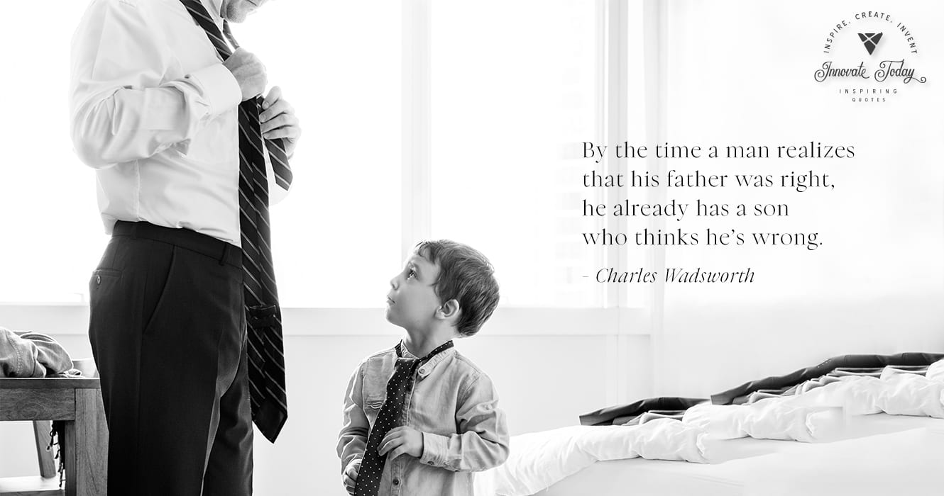 By the time a man realizes his Father was right Charles Wadsworth