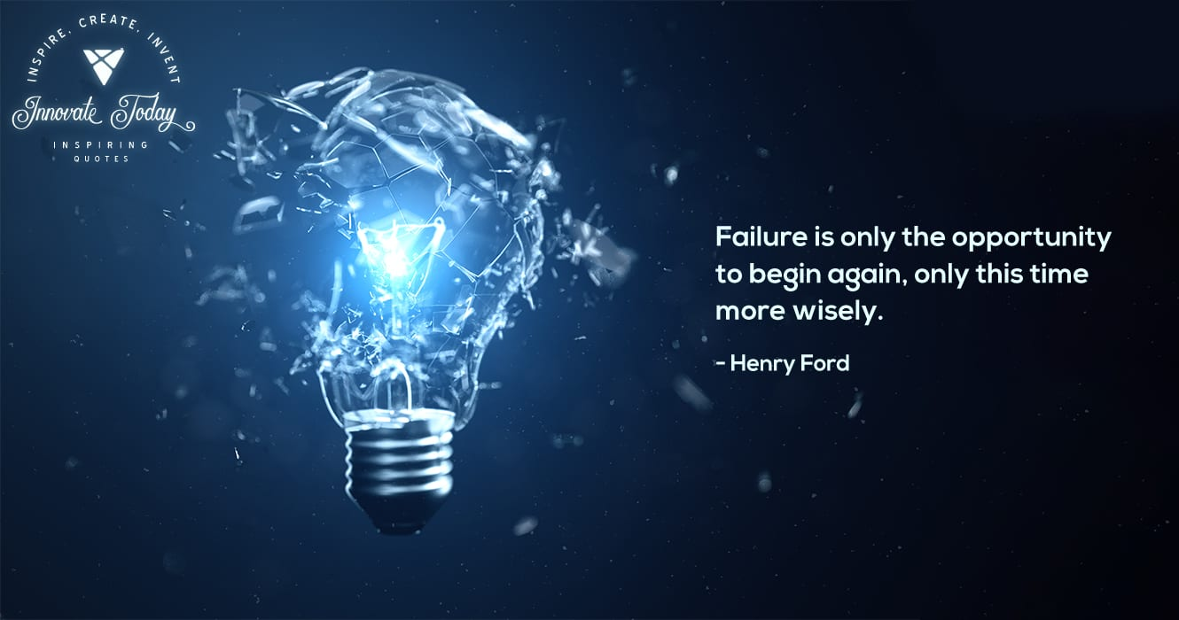 Failure is only the opportunity to begin again. Henry Ford