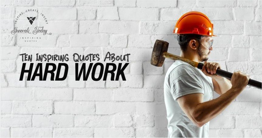 Ten inspiring quotes about Hard Work