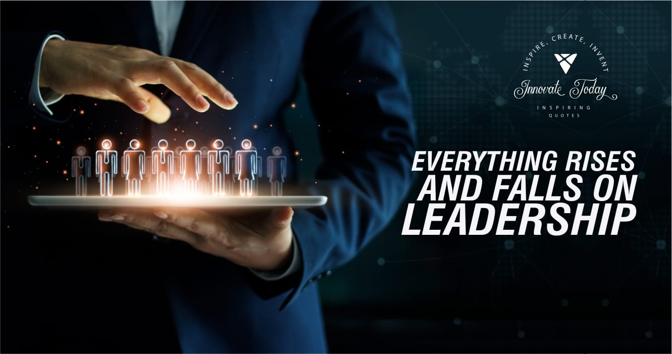 Everything Rises and Falls on Leadership - Innovate Design Studios