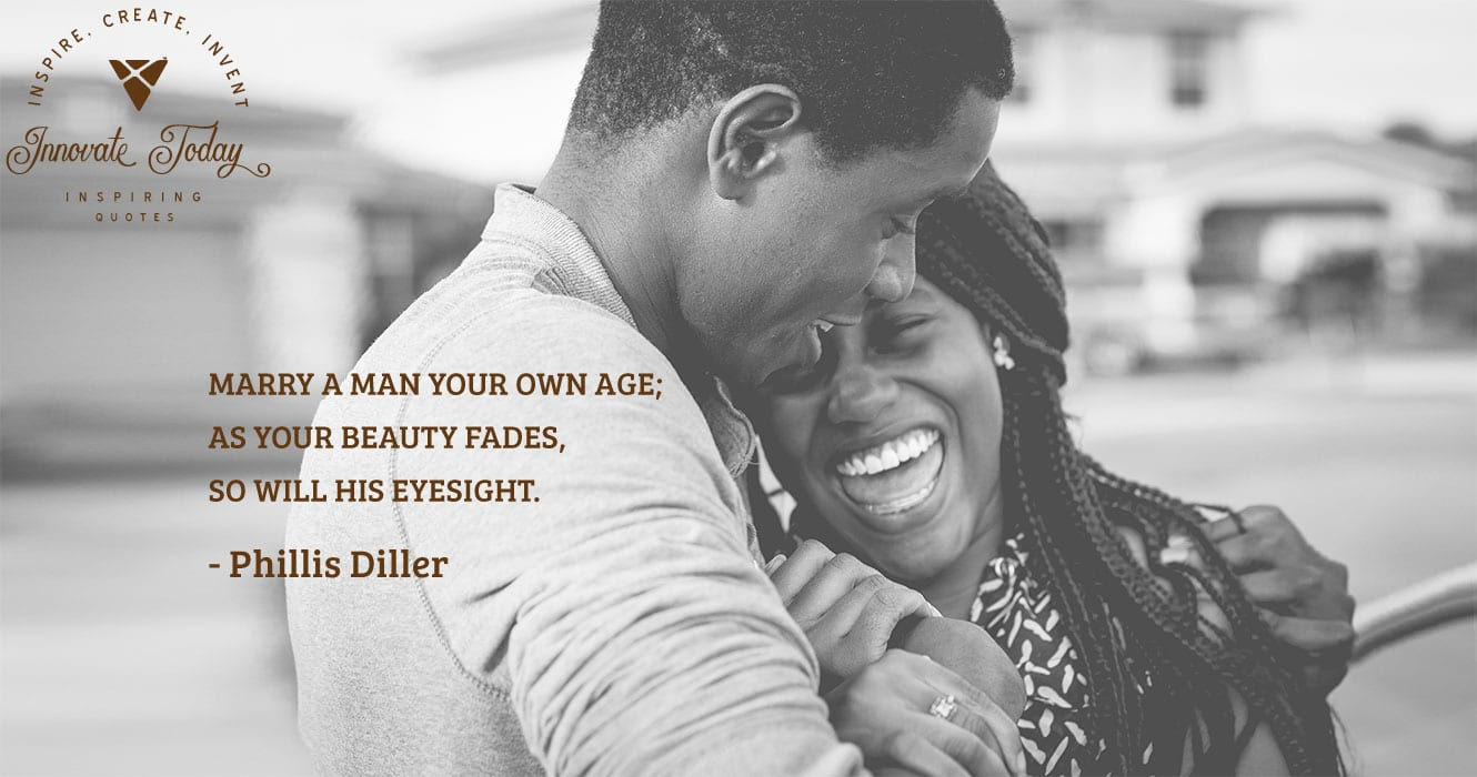 Marry a man your own age Phillis Diller