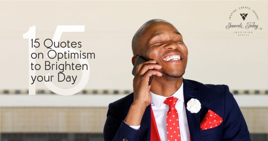 Fifteen Quotes on Optimism to brighten your Day