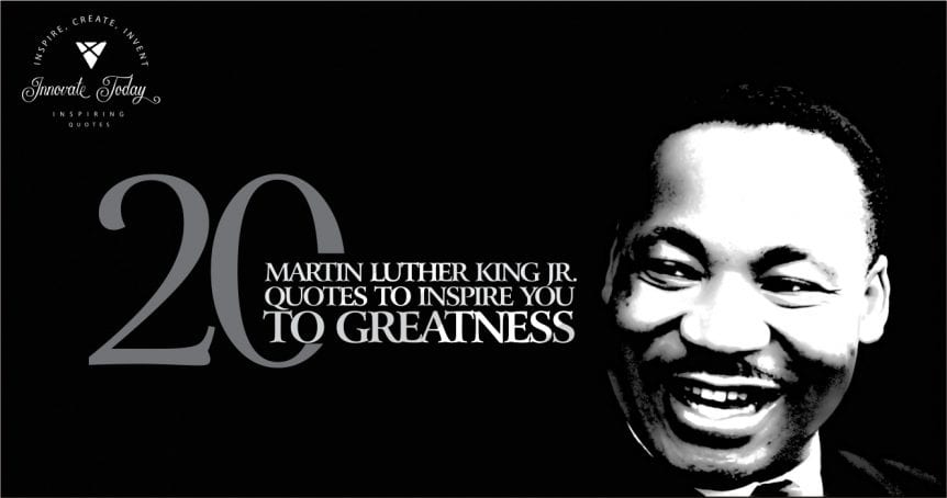 Twenty Martin Luther King Jr quotes to inspire you to greatness